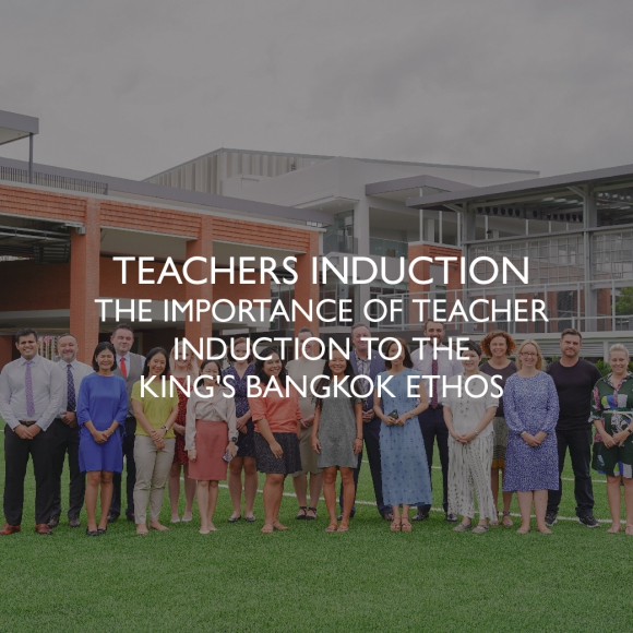 The importance of teacher induction to the King's Bangkok ethos